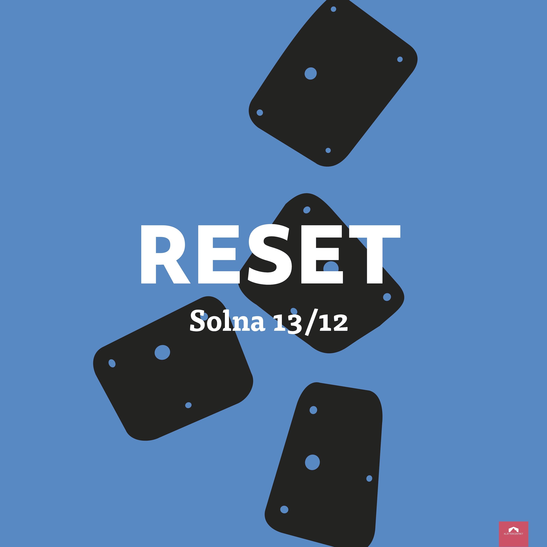 RESET – Solna 13/12